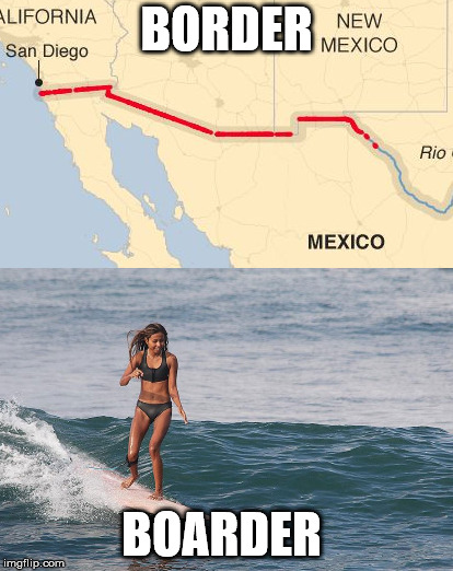 Border vs. Boarder |  BORDER; BOARDER | image tagged in politics,grammar nazi,border wall,surfing | made w/ Imgflip meme maker