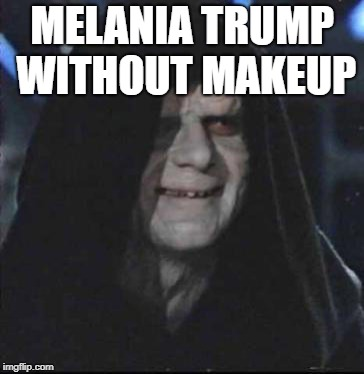 Sidious Error | MELANIA TRUMP WITHOUT MAKEUP | image tagged in memes,sidious error | made w/ Imgflip meme maker