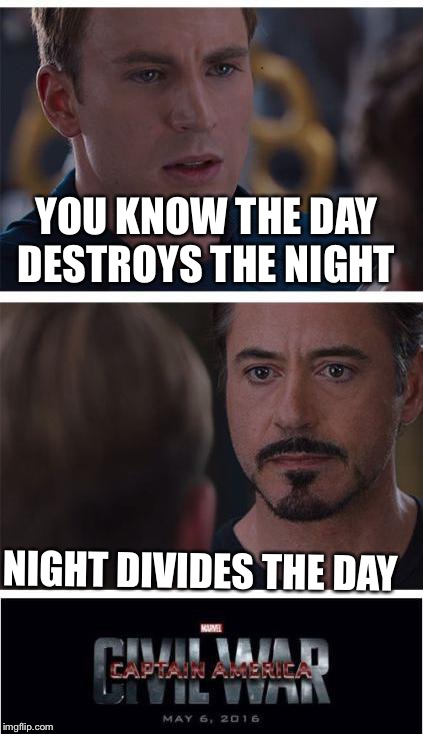 Deadpool | YOU KNOW THE DAY DESTROYS THE NIGHT NIGHT DIVIDES THE DAY | image tagged in deadpool | made w/ Imgflip meme maker