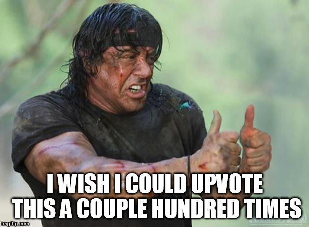 Thumbs Up Rambo | I WISH I COULD UPVOTE THIS A COUPLE HUNDRED TIMES | image tagged in thumbs up rambo | made w/ Imgflip meme maker