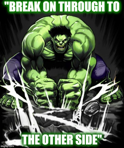 "Hulk Smash | ""BREAK ON THROUGH TO THE OTHER SIDE"" 