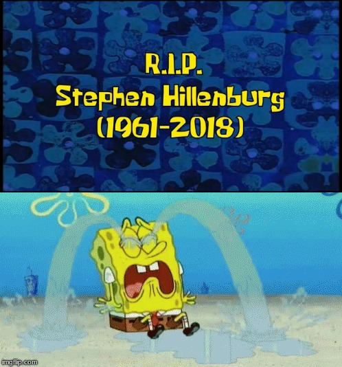 Spongebob's reaction to Stephen Hillenburg's death | image tagged in spongebob squarepants,stephen hillenburg | made w/ Imgflip meme maker