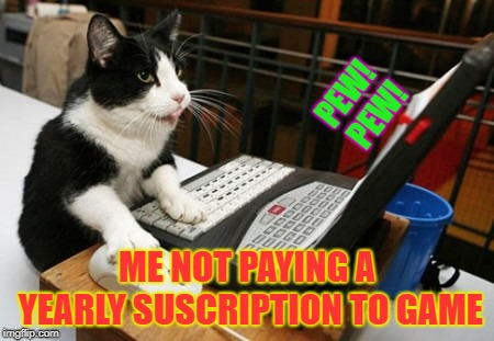Fact Cat | PEW! PEW! ME NOT PAYING A YEARLY SUSCRIPTION TO GAME | image tagged in fact cat | made w/ Imgflip meme maker