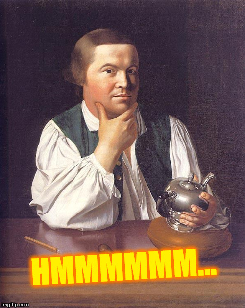Paul Revere Fascinating tale old chap | HMMMMMM... | image tagged in paul revere fascinating tale old chap | made w/ Imgflip meme maker