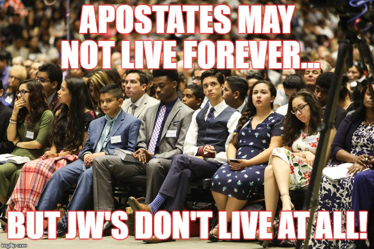 EXISTING IS NOT LIVING | APOSTATES MAY NOT LIVE FOREVER... BUT JW'S DON'T LIVE AT ALL! | image tagged in jehovah's witness,jehovas witness squirrel,cult,religion,anti-religion | made w/ Imgflip meme maker