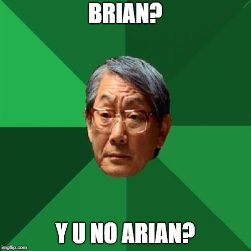 High Expectations Asian Father Meme | BRIAN? Y U NO ARIAN? | image tagged in memes,high expectations asian father | made w/ Imgflip meme maker