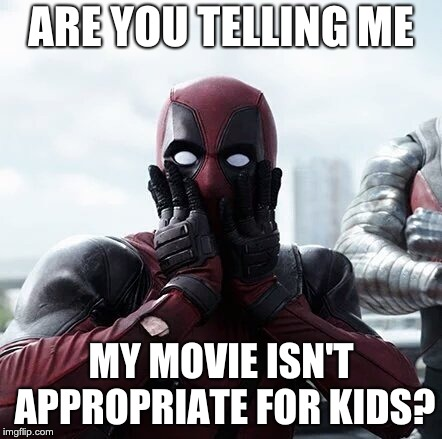 Deadpool Surprised | ARE YOU TELLING ME MY MOVIE ISN'T APPROPRIATE FOR KIDS? | image tagged in memes,deadpool surprised | made w/ Imgflip meme maker