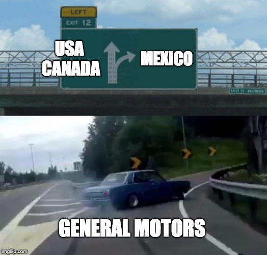 Left Exit 12 Off Ramp Meme | USA CANADA MEXICO GENERAL MOTORS | image tagged in memes,left exit 12 off ramp | made w/ Imgflip meme maker
