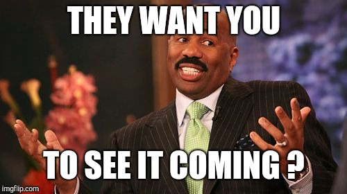 Steve Harvey Meme | THEY WANT YOU TO SEE IT COMING ? | image tagged in memes,steve harvey | made w/ Imgflip meme maker