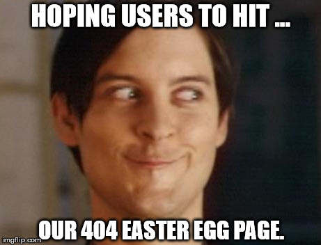 Spiderman Peter Parker Meme |  HOPING USERS TO HIT ... OUR 404 EASTER EGG PAGE. | image tagged in memes,spiderman peter parker | made w/ Imgflip meme maker