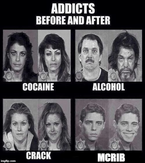 Addicts before and after | MCRIB | image tagged in addicts before and after | made w/ Imgflip meme maker