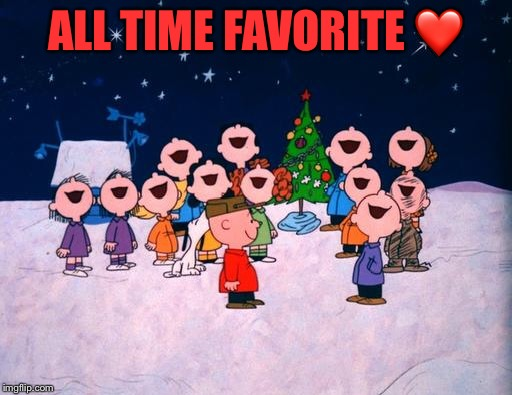 Charlie Brown Christmas  | ALL TIME FAVORITE ❤️ | image tagged in charlie brown christmas | made w/ Imgflip meme maker