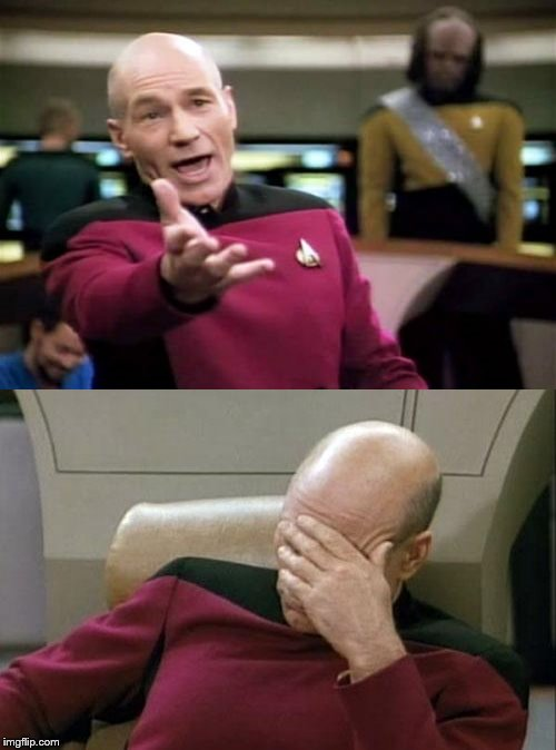 image tagged in memes,picard wtf,captain picard facepalm | made w/ Imgflip meme maker