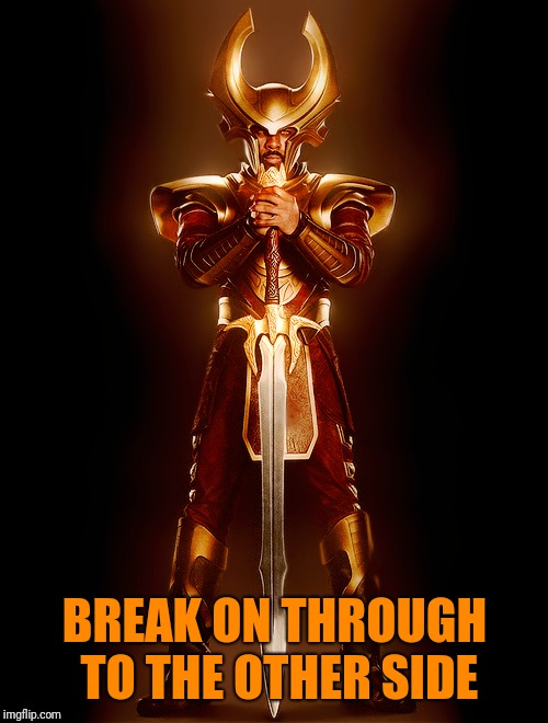 BREAK ON THROUGH TO THE OTHER SIDE | made w/ Imgflip meme maker