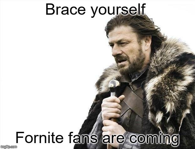 Brace Yourselves X is Coming | Brace yourself Fornite fans are coming | image tagged in memes,brace yourselves x is coming | made w/ Imgflip meme maker