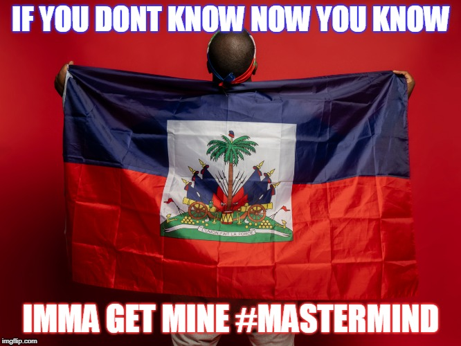 Lee Master C - Mastermind | IF YOU DONT KNOW NOW YOU KNOW IMMA GET MINE #MASTERMIND | image tagged in leemasterc,haiti,zoe,mastermind,motivational | made w/ Imgflip meme maker