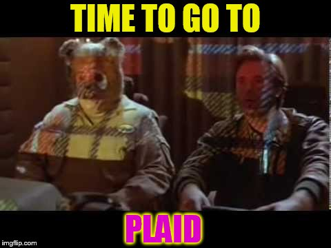 TIME TO GO TO PLAID | made w/ Imgflip meme maker