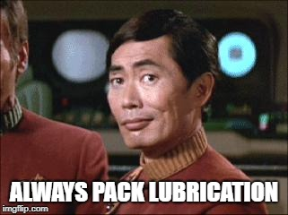 Sulu Oh My | ALWAYS PACK LUBRICATION | image tagged in sulu oh my | made w/ Imgflip meme maker