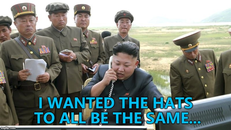 Somebody's in trouble... :) | I WANTED THE HATS TO ALL BE THE SAME... | image tagged in north korea calling someone,memes,hats,north korea,kim jong un | made w/ Imgflip meme maker