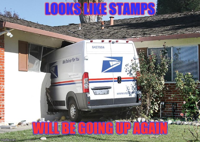 How else will they pay for the damages? | LOOKS LIKE STAMPS WILL BE GOING UP AGAIN | image tagged in mail truck,crash,usps,postage | made w/ Imgflip meme maker
