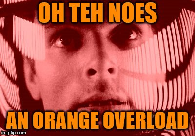 Oh My God Orange Meme | OH TEH NOES AN ORANGE OVERLOAD | image tagged in memes,oh my god orange | made w/ Imgflip meme maker