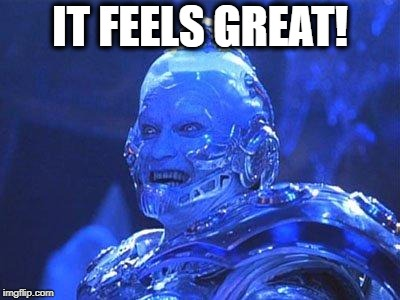 Mr Freeze | IT FEELS GREAT! | image tagged in mr freeze | made w/ Imgflip meme maker