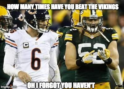 Packers Meme | OH I FORGOT YOU HAVEN'T HOW MANY TIMES HAVE YOU BEAT THE VIKINGS | image tagged in memes,packers | made w/ Imgflip meme maker