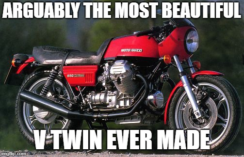 ARGUABLY THE MOST BEAUTIFUL V TWIN EVER MADE | made w/ Imgflip meme maker