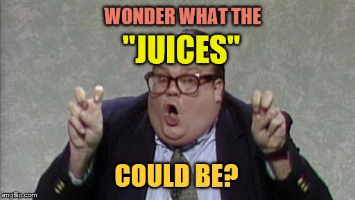 "chris farley quotes | WONDER WHAT THE ""JUICES"" COULD BE? 
