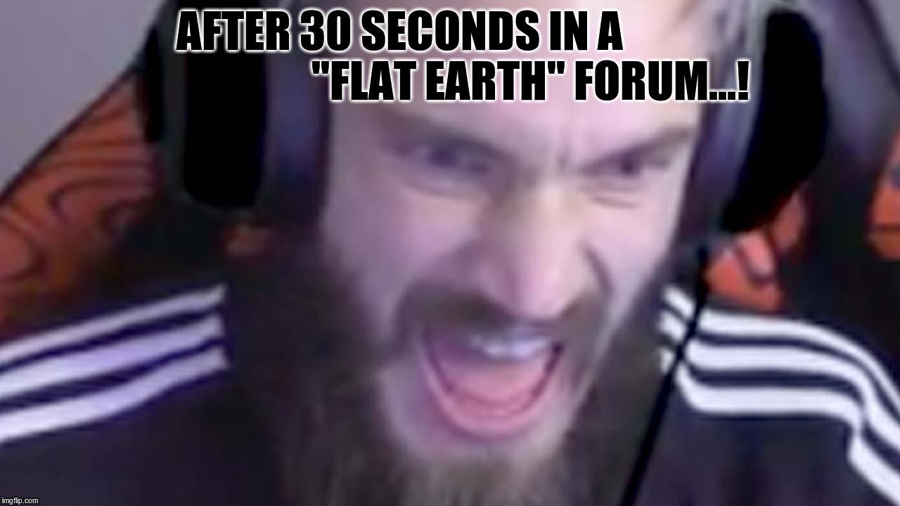pewdiepie vs flat earthers - Imgflip