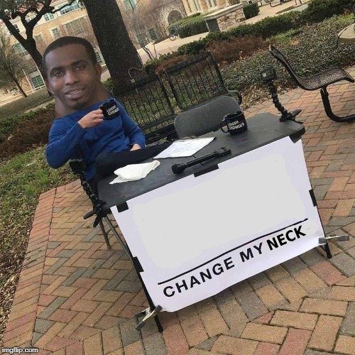 Change My Neck | image tagged in change my mind,neck guy,neck meme,change my neck | made w/ Imgflip meme maker