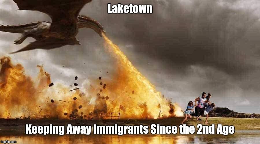 Laketown Keeping Away Immigrants Since the 2nd Age | image tagged in the hobbit,secure the border,dragons,walls | made w/ Imgflip meme maker
