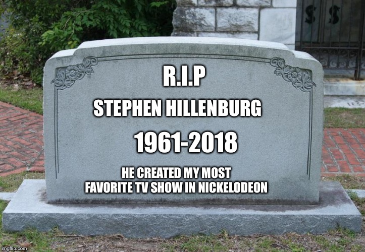 Pray For Stephen Because Spongebob Squarepants Is My Favorite TV Show | R.I.P STEPHEN HILLENBURG 1961-2018 HE CREATED MY MOST FAVORITE TV SHOW IN NICKELODEON | image tagged in blank tombstone,spongebob,rip | made w/ Imgflip meme maker