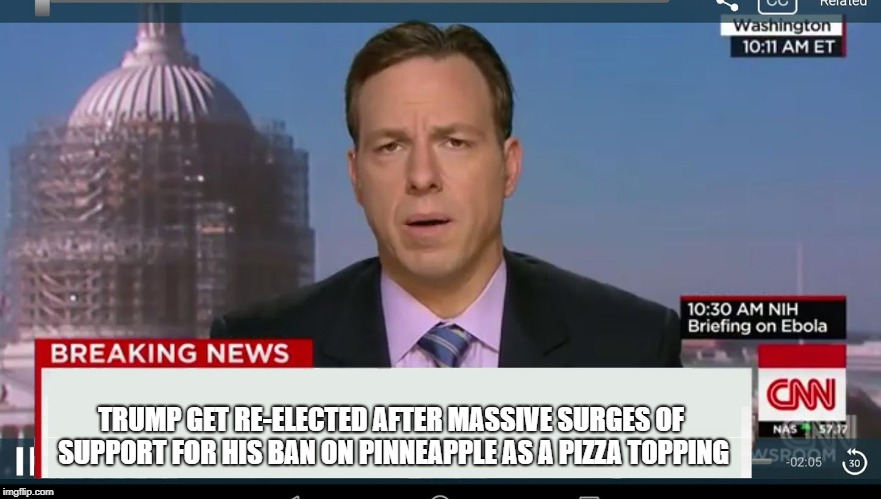 cnn breaking news template | TRUMP GET RE-ELECTED AFTER MASSIVE SURGES OF SUPPORT FOR HIS BAN ON PINNEAPPLE AS A PIZZA TOPPING | image tagged in cnn breaking news template | made w/ Imgflip meme maker