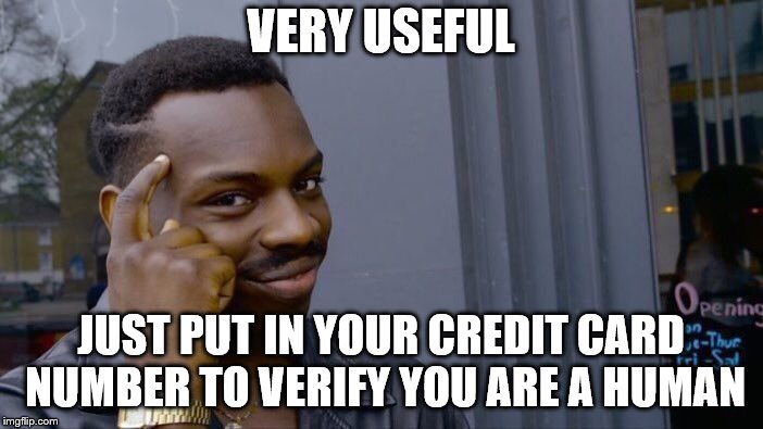 Roll Safe Think About It Meme | VERY USEFUL JUST PUT IN YOUR CREDIT CARD NUMBER TO VERIFY YOU ARE A HUMAN | image tagged in memes,roll safe think about it | made w/ Imgflip meme maker