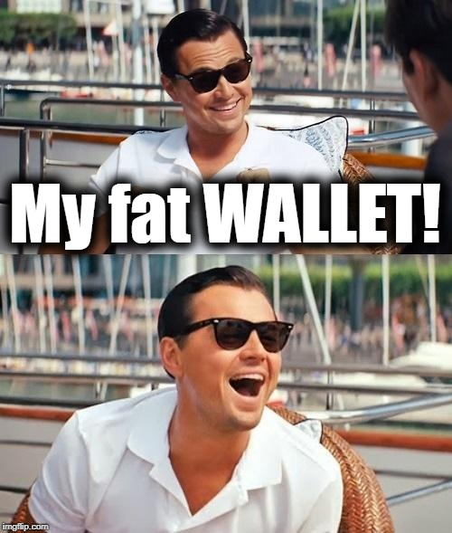Leonardo Dicaprio Wolf Of Wall Street Meme | My fat WALLET! | image tagged in memes,leonardo dicaprio wolf of wall street | made w/ Imgflip meme maker