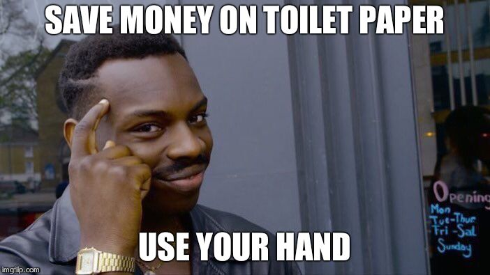 Roll Safe Think About It Meme | SAVE MONEY ON TOILET PAPER USE YOUR HAND | image tagged in memes,roll safe think about it | made w/ Imgflip meme maker