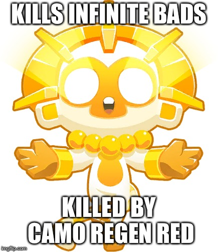 OMG such a bad tower | KILLS INFINITE BADS KILLED BY CAMO REGEN RED | image tagged in bloons,camo regen red,meme | made w/ Imgflip meme maker