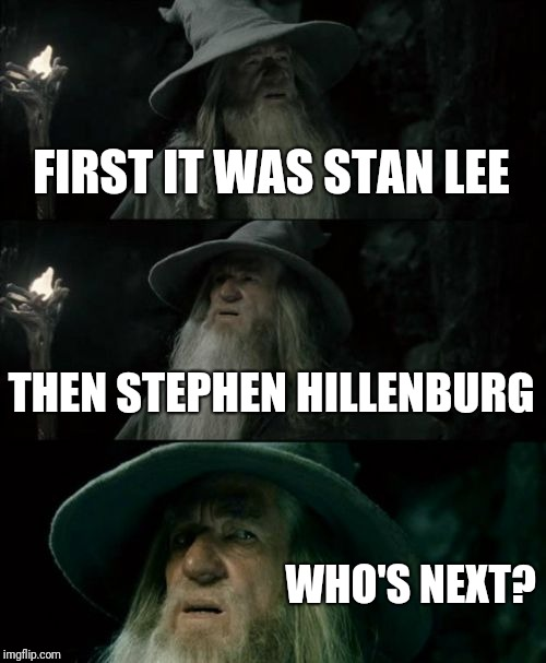 R.I.P. | FIRST IT WAS STAN LEE THEN STEPHEN HILLENBURG WHO'S NEXT? | image tagged in memes,confused gandalf,stan lee,stephen hillenburg,rip,funny | made w/ Imgflip meme maker