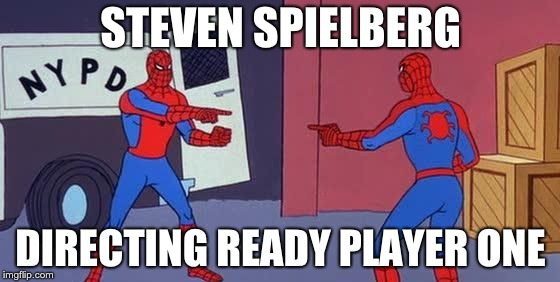 Spider Man Double |  STEVEN SPIELBERG; DIRECTING READY PLAYER ONE | image tagged in spider man double | made w/ Imgflip meme maker
