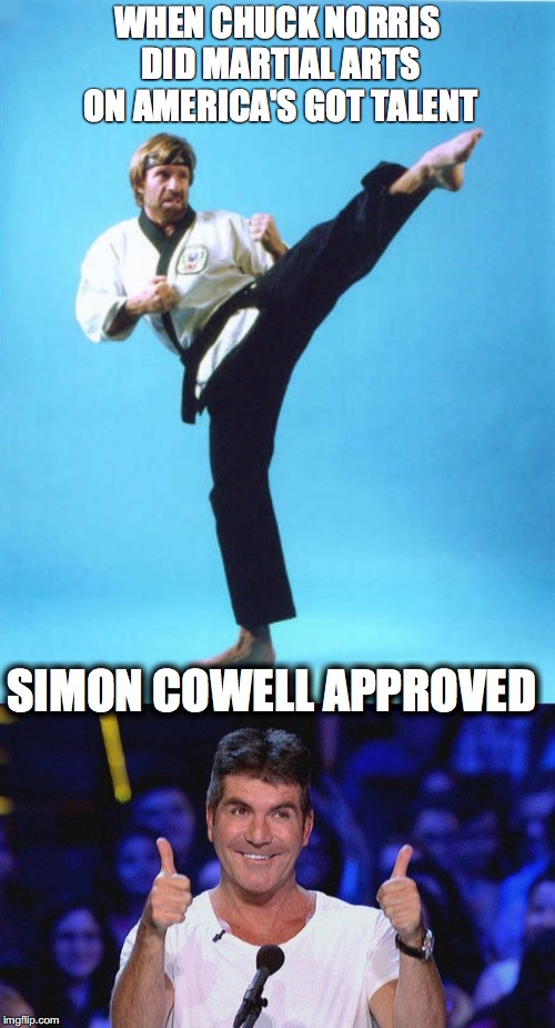 WHEN CHUCK NORRIS DID MARTIAL ARTS ON AMERICA'S GOT TALENT SIMON COWELL APPROVED | image tagged in simon cowell approved,chuck norris kick | made w/ Imgflip meme maker