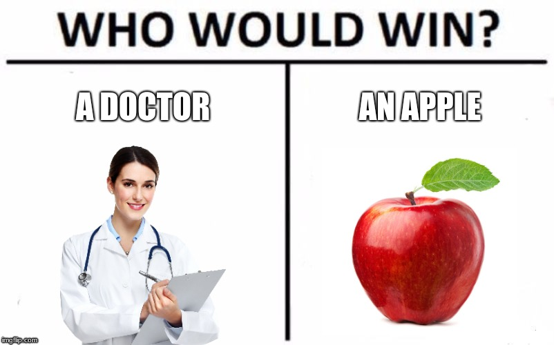 An apple a day keeps the doctor away... | A DOCTOR AN APPLE | image tagged in memes,who would win,apple,doctor | made w/ Imgflip meme maker