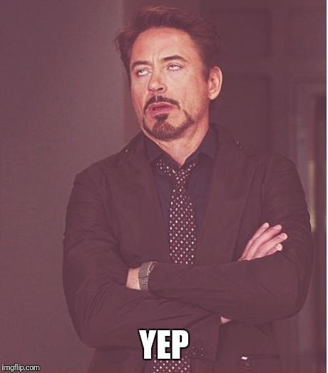 iron man eye roll | YEP | image tagged in iron man eye roll | made w/ Imgflip meme maker