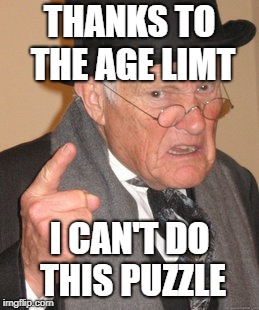 THANKS TO THE AGE LIMT I CAN'T DO THIS PUZZLE | image tagged in memes,back in my day | made w/ Imgflip meme maker