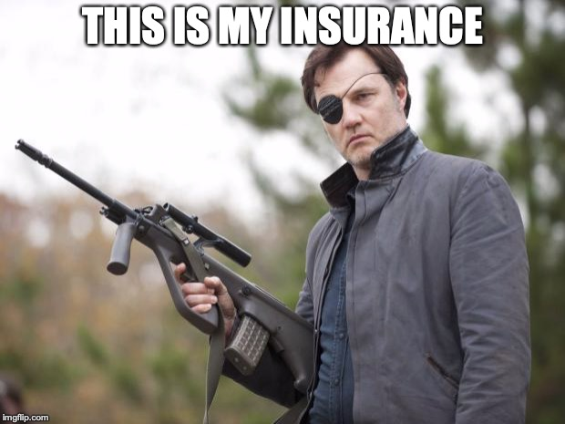The Governor Walking Dead | THIS IS MY INSURANCE | image tagged in the governor walking dead | made w/ Imgflip meme maker