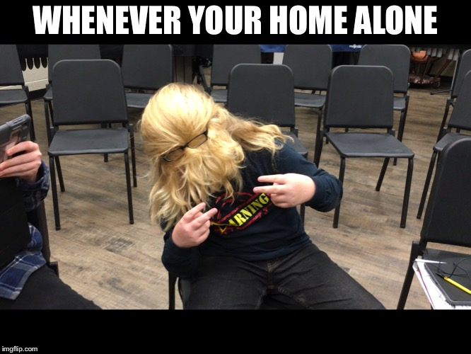 Blonde haired kid (amazing) | WHENEVER YOUR HOME ALONE | image tagged in amazing | made w/ Imgflip meme maker