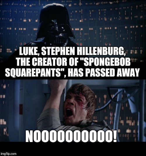 "#WeWillMissYouStephen | LUKE, STEPHEN HILLENBURG, THE CREATOR OF ""SPONGEBOB SQUAREPANTS"", HAS PASSED AWAY NOOOOOOOOOO! 