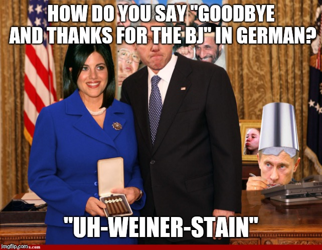 "Bill and Monica |  HOW DO YOU SAY ""GOODBYE AND THANKS FOR THE BJ"" IN GERMAN? ""UH-WEINER-STAIN"" 