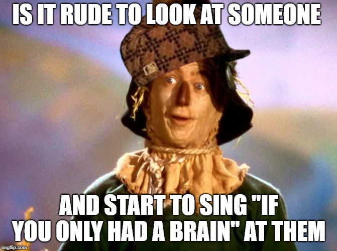 "Wizard of Oz Scarecrow | IS IT RUDE TO LOOK AT SOMEONE AND START TO SING ""IF YOU ONLY HAD A BRAIN"" AT THEM 