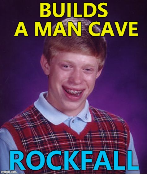 Still a better love story than Twilight... :) | BUILDS A MAN CAVE ROCKFALL | image tagged in memes,bad luck brian,man cave | made w/ Imgflip meme maker